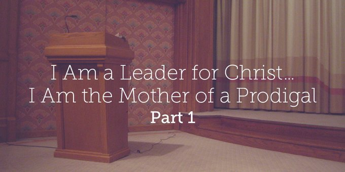 I Am a Leader for Christ       I Am the Mother of a Prodigal