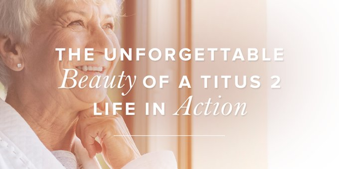 The Unforgettable Beauty Of A Titus 2 Life In Action