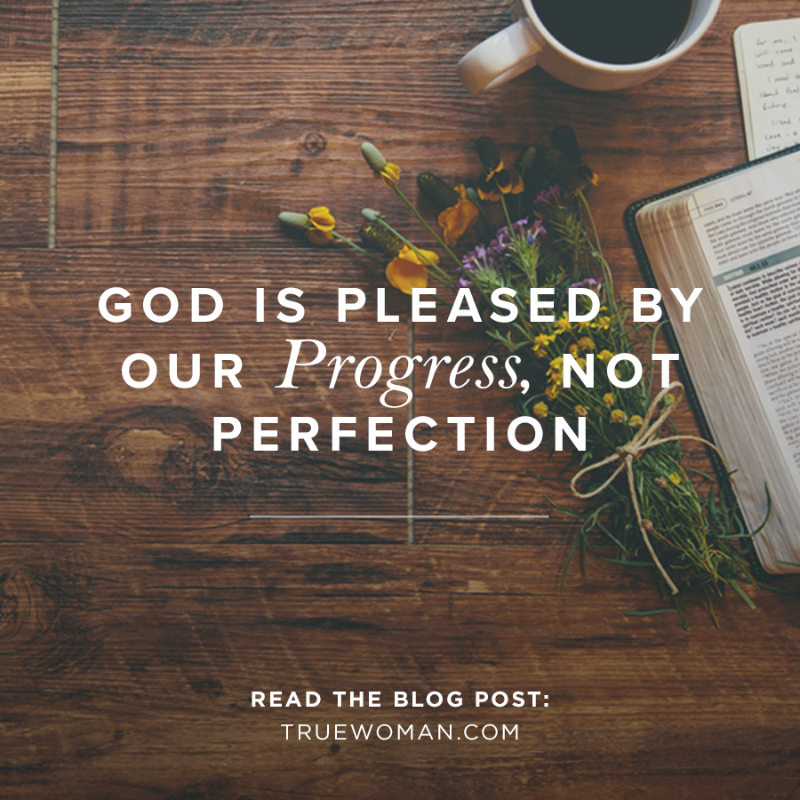 God Is Pleased By Our Progress Not Perfection True