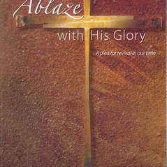 Ablaze with His Glory: A Plea for Revival in Our Time