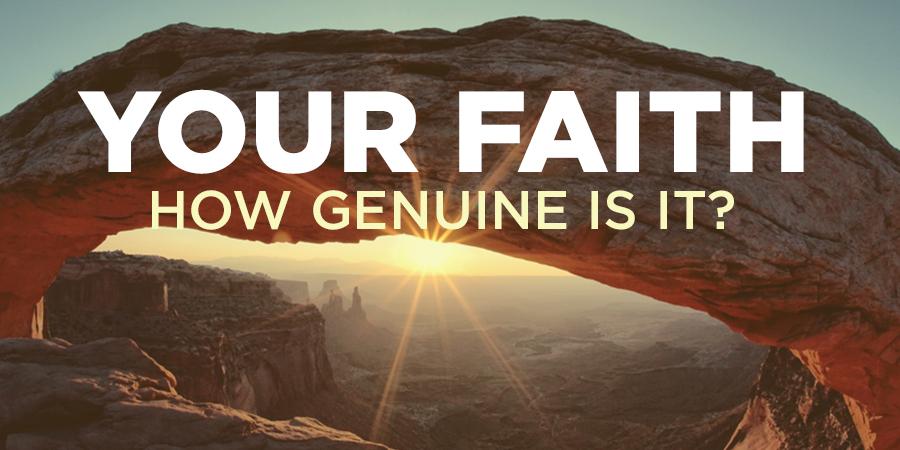 your faith       how genuine is it