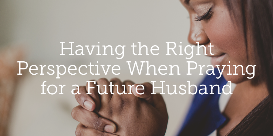 A Reader Asked Me For A Guide To Praying For Her Future Husband Answering Her Question Proved A Little Harder Than I First Thought It Would