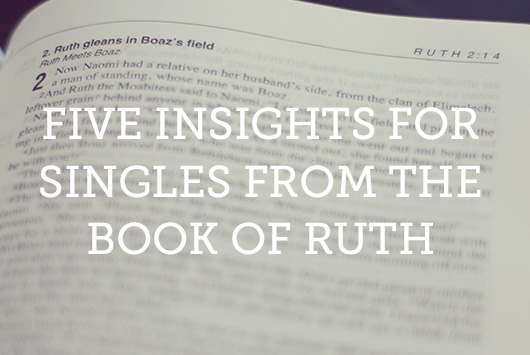 5 Insights for Singles from the Book of Ruth | Revive Our Hearts