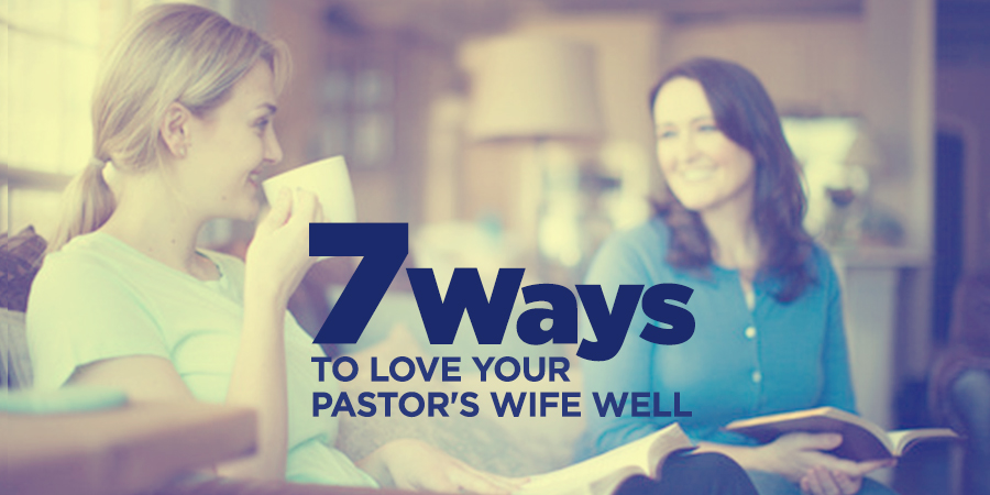 7 ways to love your pastors wife well true woman blog revive i have the best job in the worldim a pastors wife i have the honor of seeing my husband live out at home what he preaches up front altavistaventures Image collections
