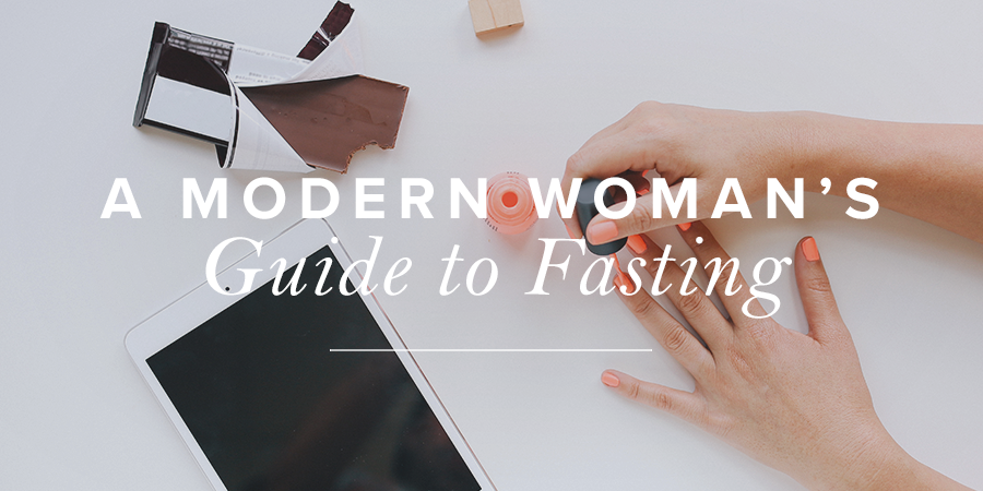 A Modern Woman's Guide to Fasting | True Woman Blog | Revive
