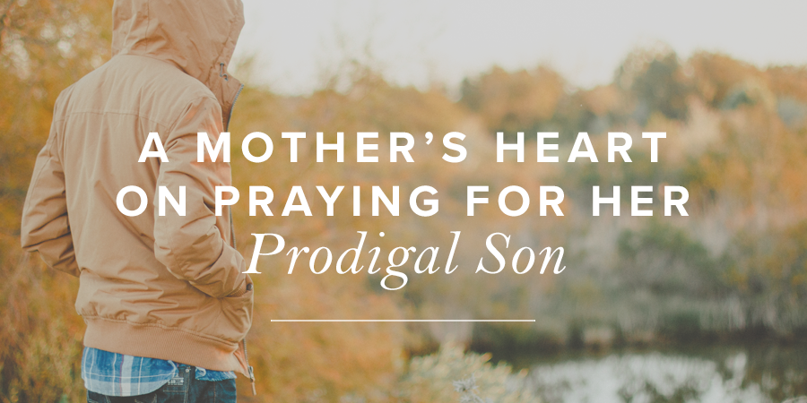 A Mother's Heart on Praying for Her Prodigal Son | True Woman
