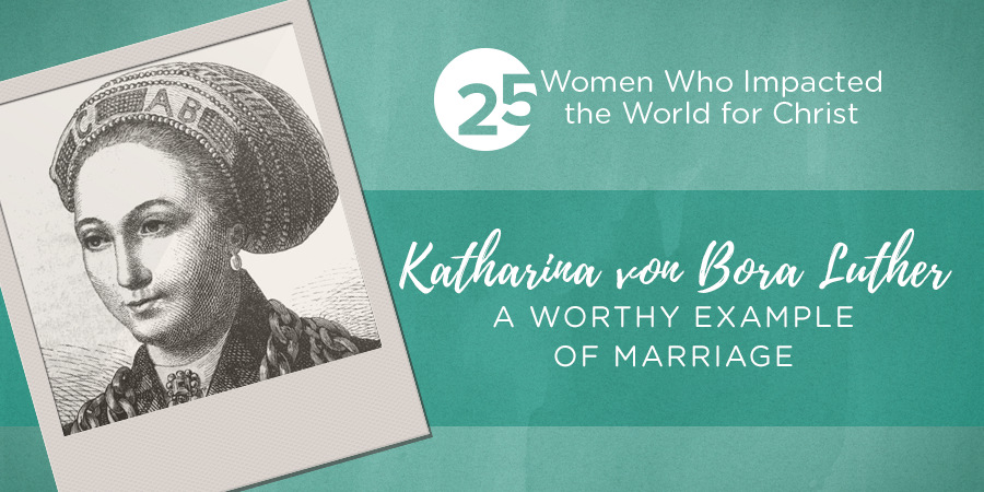 Katharina Von Bora Luther: A Worthy Example of Marriage ...