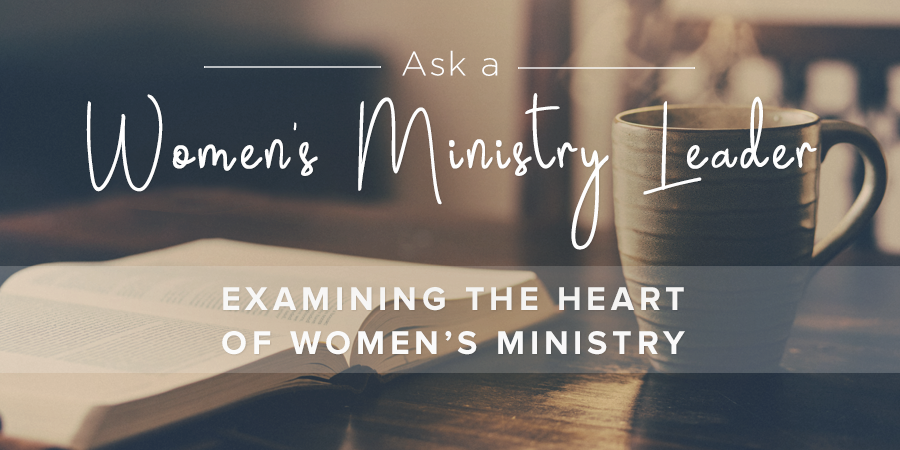 Examining the Heart of Womens Ministry Leader
