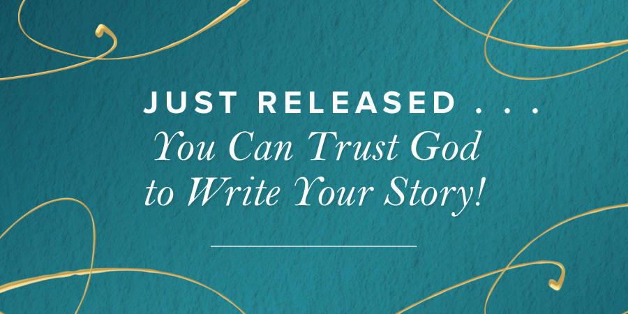 Just Released       You Can Trust God to Write Your Story