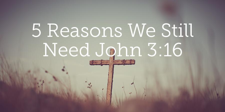 5 Reasons We Still Need John 316