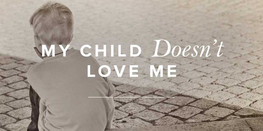 My Child Doesnt Love Me True Woman Blog Revive Our Hearts