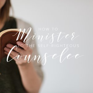 How to Minister to the Self-Righteous Counselee
