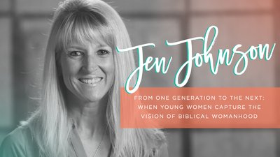 From One Generation to the Next: When Young Women Capture the Vision of Biblical Womanhood