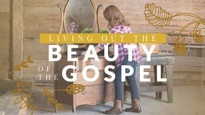 Living Out the Beauty of the Gospel