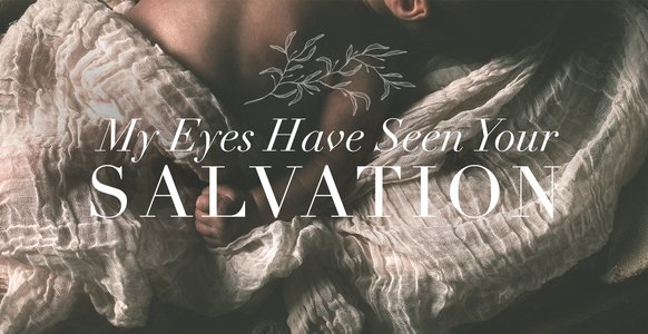 My Eyes Have Seen Your Salvation