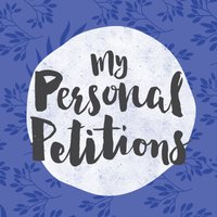 My Personal Petitions, Day 10