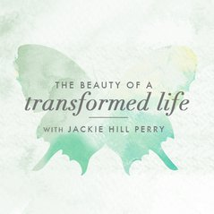 The Beauty of a Transformed Life, with Jackie Hill Perry