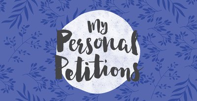 My Personal Petitions Series