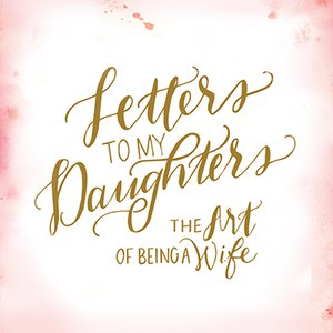 Letters to My Daughters, Day 5