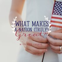 What Makes a Nation (Truly) Great? Day 3