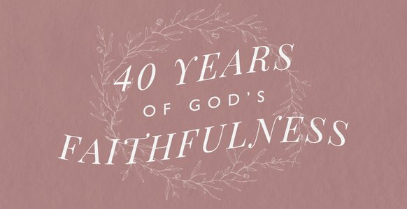 40 Years of God's Faithfulness