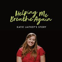 Helping Me Breathe Again: Katie Laitkep's Story