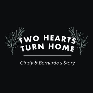 Two Hearts Turn Home: Cindy and Bernardo's Story