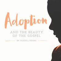 Adoption and the Beauty of the Gospel, Day 2