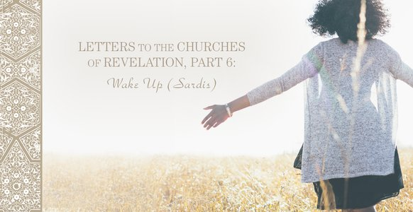 Letters to the Churches in Revelation, Part 6: Wake Up! (Sardis)
