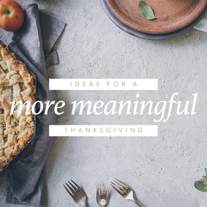 Ideas for a More Meaningful Thanksgiving