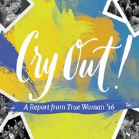 Cry Out!: A Report from True Woman '16, Day 2