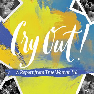 Cry Out!: A Report from True Woman '16, Day 1
