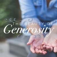 The Beauty of Generosity
