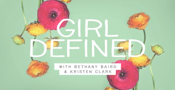 Girl Defined with Bethany Baird & Kristen Clark