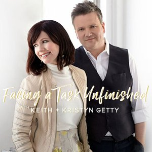 Facing a Task Unfinished, with Keith and Kristyn Getty
