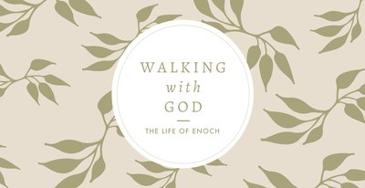 Walking with God: The Life of Enoch