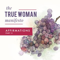 The True Woman Manifesto: Affirmations, Part 3