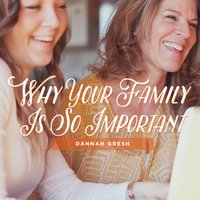 Why Your Family Is So Important