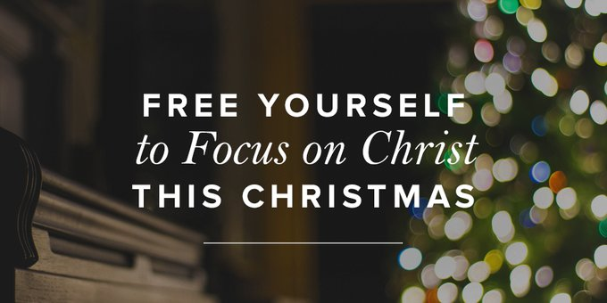 Free Yourself To Focus On Christ This Christmas True