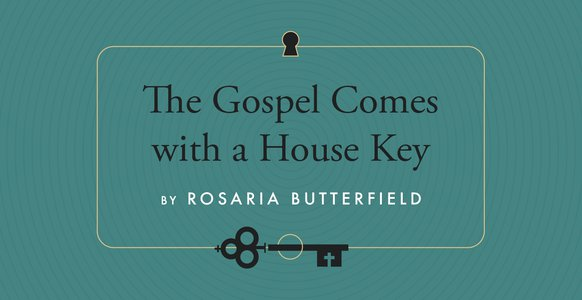 The Gospel Comes with a House Key with Rosaria Butterfield