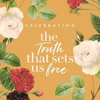 Celebrating the Truth That Sets Us Free