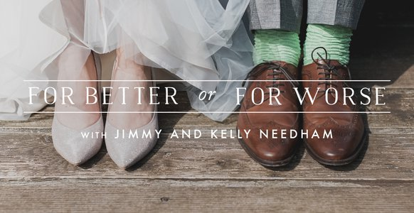 For Better or for Worse with Jimmy and Kelly Needham