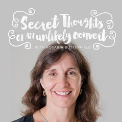 Secret Thoughts of an Unlikely Convert, with Rosaria Butterfield