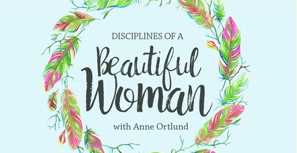Disciplines of a Beautiful Woman, with Anne Ortlund