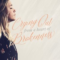 Crying Out from a Heart of Brokenness, Day 3