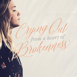 Crying Out From a Heart of Brokenness, Day 1