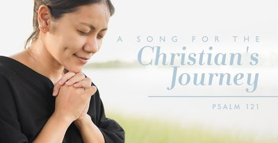 A Song for the Christian's Journey (Ps. 121)