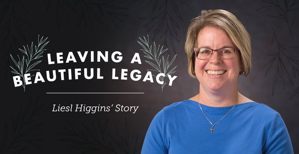 Leaving a Beautiful Legacy: Liesl Higgins' Story