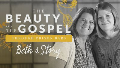 The Beauty of the Gospel Through Prison Bars: Beth's Story