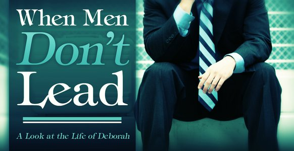 When Men Don't Lead: A Look at the Life of Deborah